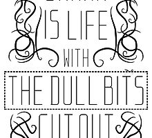 Drama is life with the dull bits cut out by Lafar