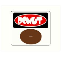 ICED FROSTED DONUT, FUNNY DANGER STYLE FAKE SAFETY SIGN Art Print