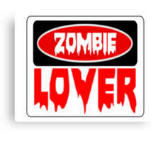 ZOMBIE LOVER, FUNNY DANGER STYLE FAKE SAFETY SIGN Canvas Print