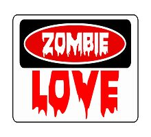 ZOMBIE LOVE, FUNNY DANGER STYLE FAKE SAFETY SIGN Photographic Print