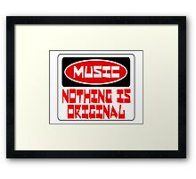 MUSIC: NOTHING IS ORIGINAL, FUNNY DANGER STYLE FAKE SAFETY SIGN Framed Print
