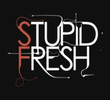 Stupid Fresh SFG Edition by themarvdesigns