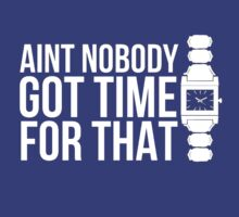Ain't Nobody Got Time For That by Alan Craker
