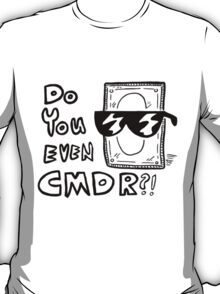 DO YOU EVEN CMDR?!? T-Shirt