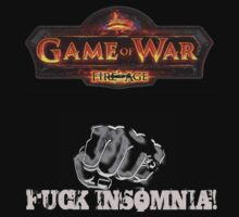 GAME OF WAR: FIRE AGE - FUCK INSOMNIA! (FOR DARKER SHIRTS) by Rebecca Hansen