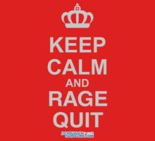 Keep Calm And rage quit by GeekGamer