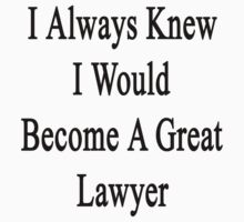 I Always Knew I Would Become A Great Lawyer by supernova23