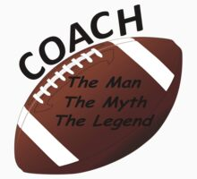 Football Coach - The Man - The Myth - The Legend by David Dehner