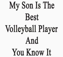 My Son Is The Best Volleyball Player And You Know It by supernova23