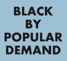 Black By Popular Demand by holdingmyhalo