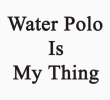 Water Polo Is My Thing by supernova23