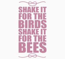 Shake It For The Birds Shake It For The Bees by Look Human