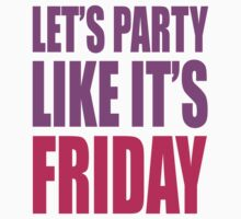 Lets Party Like Its Friday by Look Human