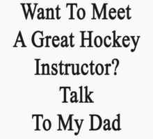 Want To Meet A Great Hockey Instructor? Talk To My Dad by supernova23