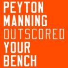 Peyton Manning Outscored your Bench (Fantasy Football) by Fantag® Tees
