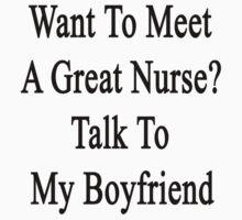 Want To Meet A Great Nurse? Talk To My Boyfriend  by supernova23