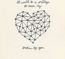 It Would Be A Privilege To Have My Heart Broken By You by karifree