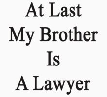 At Last My Brother Is A Lawyer by supernova23