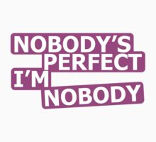 Nobody's Perfect, I'm Nobody by MegaLawlz