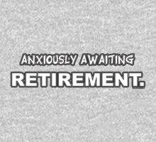 Anxiously Awaiting Retirement. by HardShirts