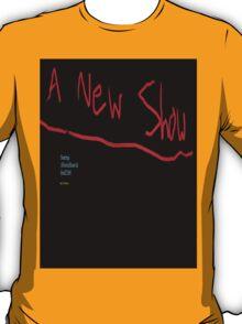 A New Show - T-Shirt T-Shirt