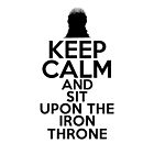 Keep Calm and sit upon the Iron Throne by HeavenGirl