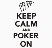 Keep calm and Poker on by Designzz