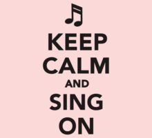 Keep calm and sing on by Designzz