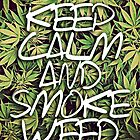 Keep Calm and Smoke Weed by Goster