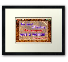 For most of history, Anonymous was a woman - Virginia Woolf Quote Framed Print
