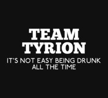 Team Tyrion : It's not easy being drunk all the time by rydiachacha