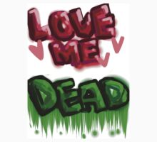 LOVE ME DEAD by sleepingsammich