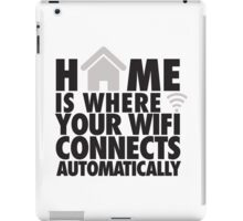 Home is where your WIFI connects automatically iPad Case/Skin