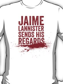 Jaime Lannister Sends His Regards T-Shirt