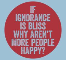 Ignorance is bliss by e2productions