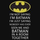 I Am Not Saying I Am Batman by Artmaniac