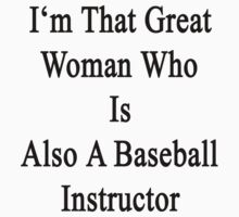 I'm That Great Woman Who Is Also A Baseball Instructor by supernova23
