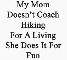 My Mom Doesn't Coach Hiking For A Living She Does It For Fun by supernova23