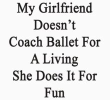My Girlfriend Doesn't Coach Ballet For A Living She Does It For Fun by supernova23