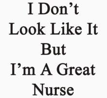 I Don't Look Like It But I'm A Great Nurse by supernova23
