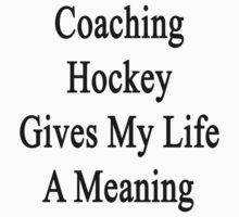 Coaching Hockey Gives My Life A Meaning  by supernova23