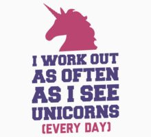 I Work Out As Often As I See Unicorns by Look Human