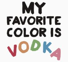 My Favorite Color Is Vodka by Look Human