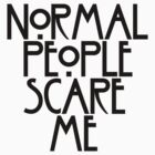 Normal People Scare Me V by ashraae