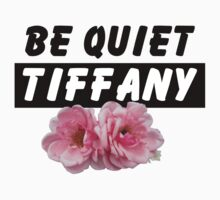 BE QUIET TIFFANY! by vivalaplastic