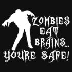 ZOMBIES EAT BRAINS... YOU'RE SAFE! by mcdba