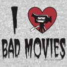 I Love Bad Movies by jarhumor