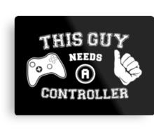 This Guy Needs A Controller Metal Print