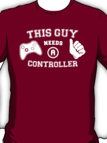 This Guy Needs A Controller T-Shirt