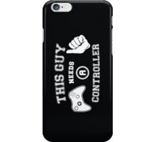 This Guy Needs A Controller iPhone Case/Skin